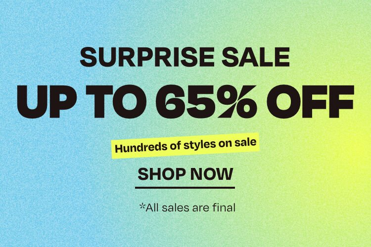 Surprise sale. Up to 65% off. Hundreds of styles on sale. Shop now. *All sales are final.